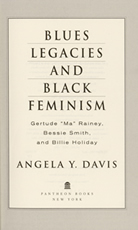 Angela Y. Davis, Blues legacies and Black feminism: Gertrude 'Ma' Rainey, Bessie Smith, and Billie Holiday, New York, 1998